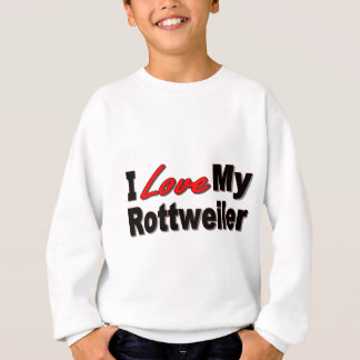 I Love My Rottweiler Dog Gifts and Apparel Sweatshirt