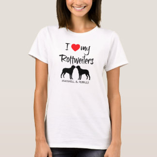 I Love My Rottweilers T-Shirt
