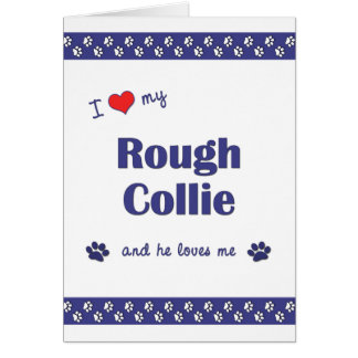 I Love My Rough Collie (Male Dog) Card