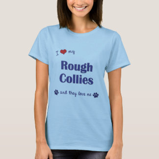 I Love My Rough Collies (Multiple Dogs) T-Shirt