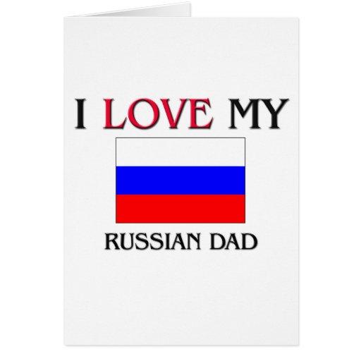 I Love My Russian Dad Card