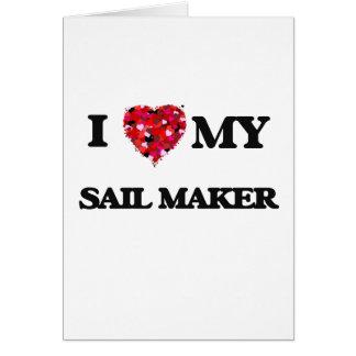I love my Sail Maker Greeting Card