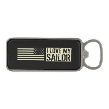 I Love My Sailor Magnetic Bottle Opener