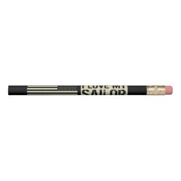 I Love My Sailor Pencil