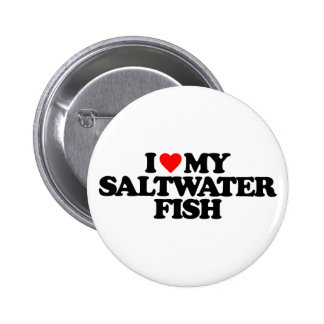 I LOVE MY SALTWATER FISH BUTTON