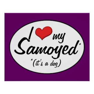 I Love My Samoyed (It's a Dog) Print