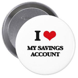 I Love My Savings Account Pinback Buttons