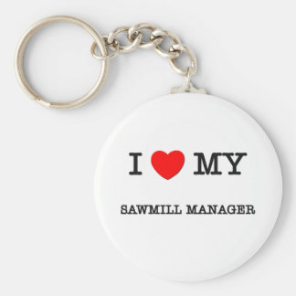 I Love My SAWMILL MANAGER Keychain