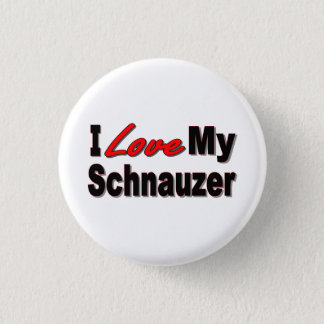 I Love My Schnauzer Dog Gifts and Apparel Button