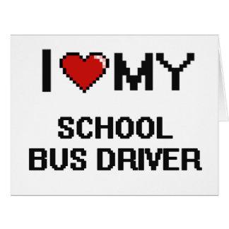 I love my School Bus Driver Big Greeting Card