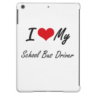 I love my School Bus Driver Case For iPad Air
