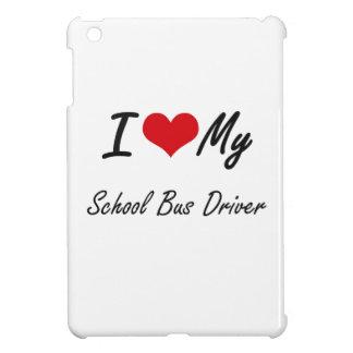 I love my School Bus Driver Case For The iPad Mini