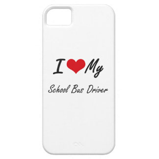 I love my School Bus Driver iPhone 5 Covers
