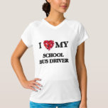I love my School Bus Driver T-shirt