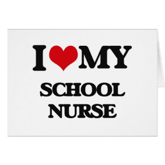 I love my School Nurse Cards