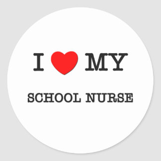 I Love My SCHOOL NURSE Classic Round Sticker
