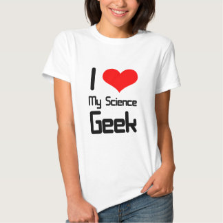 I love my science geek shirt