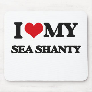 I Love My SEA SHANTY Mousepads