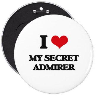I love My Secret Admirer 6 Inch Round Button