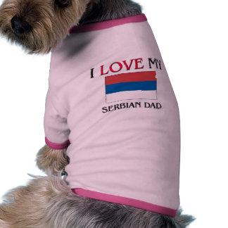 I Love My Serbian Dad Pet Clothing