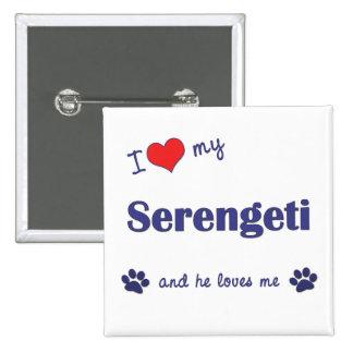 I Love My Serengeti (Male Cat) Button