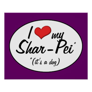 I Love My Shar-Pei (It's a Dog) Poster