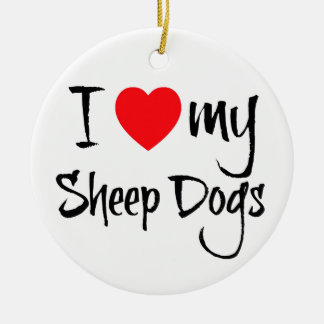 I Love My Sheep Dogs Ceramic Ornament
