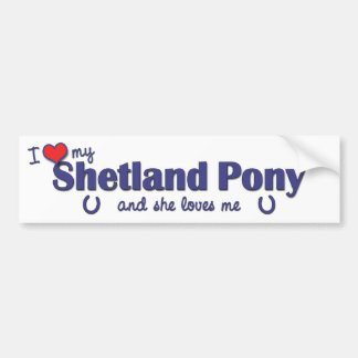 I Love My Shetland Pony (Female Pony) Bumper Sticker