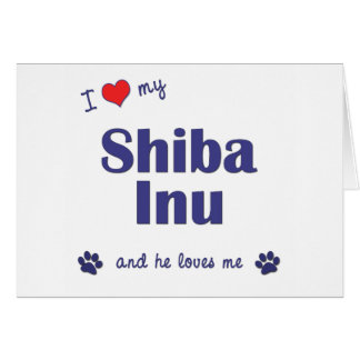 I Love My Shiba Inu (Male Dog) Greeting Card