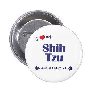 I Love My Shih Tzu (Female Dogs) Pinback Button