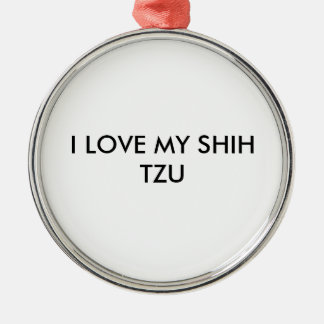 I LOVE MY SHIH TZU METAL ORNAMENT