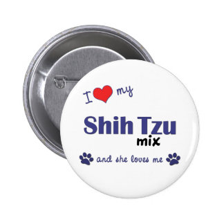 I Love My Shih Tzu Mix (Female Dog) Pinback Buttons