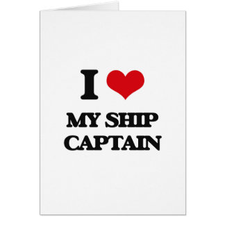 I Love My Ship Captain Greeting Card