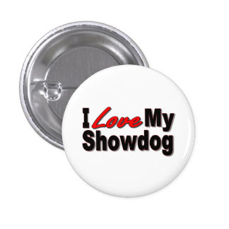 I Love My Show Dog Gifts and Apparel 1 Inch Round Button