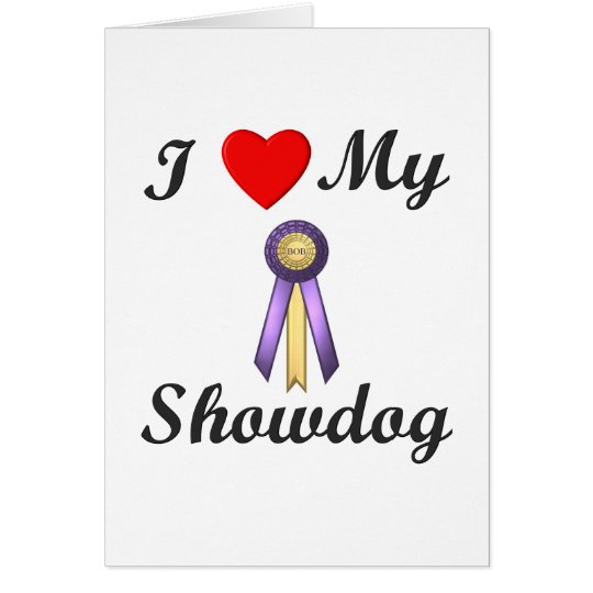 I Love My Showdog (Ribbon) Card