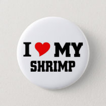 I love my Shrimp Button