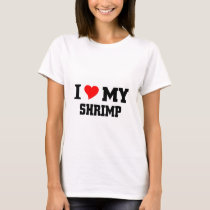 I love my Shrimp T-Shirt