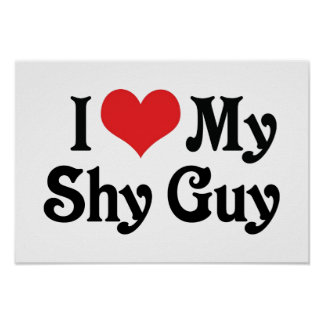 I Love My Shy Guy Posters