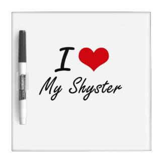 I Love My Shyster Dry Erase Board