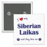 I Love My Siberian Laikas (Multiple Dogs) Pins