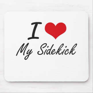 I Love My Sidekick Mouse Pad