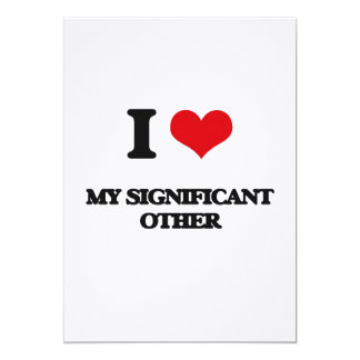 I Love My Significant Other 5x7 Paper Invitation Card