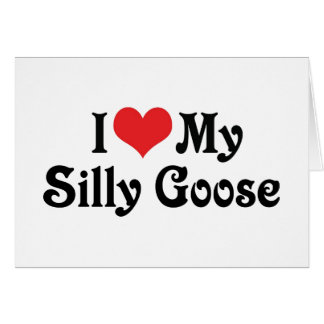 I Love My Silly Goose Card