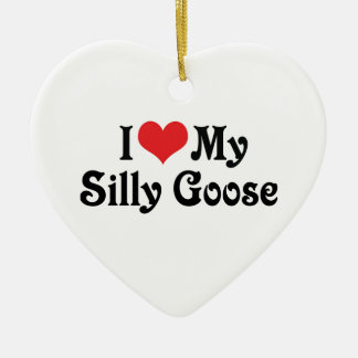 I Love My Silly Goose Ceramic Ornament