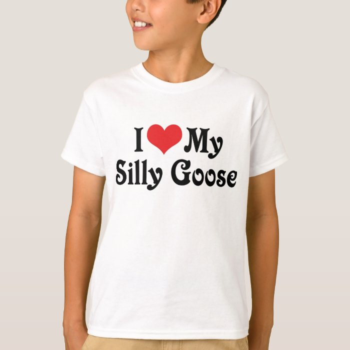 I Love My Silly Goose T-Shirt