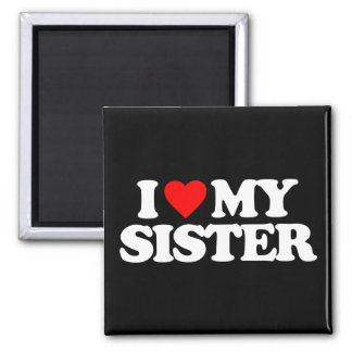 I LOVE MY SISTER 2 INCH SQUARE MAGNET