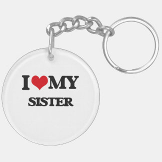 I love my Sister Double-Sided Round Acrylic Keychain