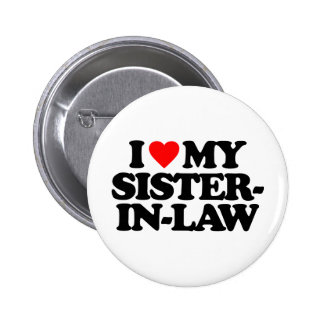 I LOVE MY SISTER-IN-LAW PINBACK BUTTON