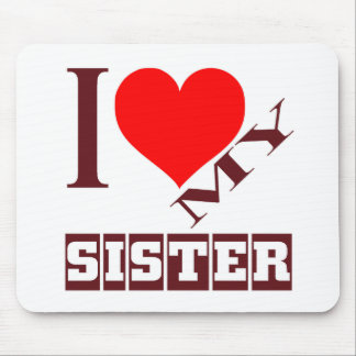 i love my Sister. Mouse Pad