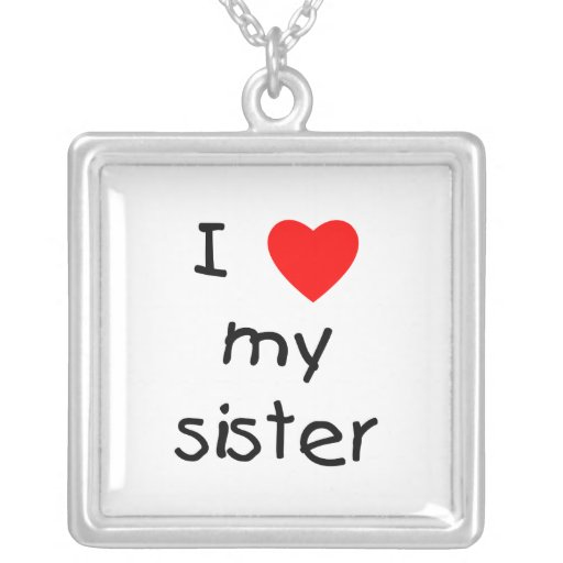 I Love My Sister Necklace